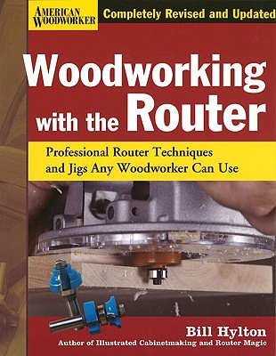 Woodworking With the Router By Hylton, Bill